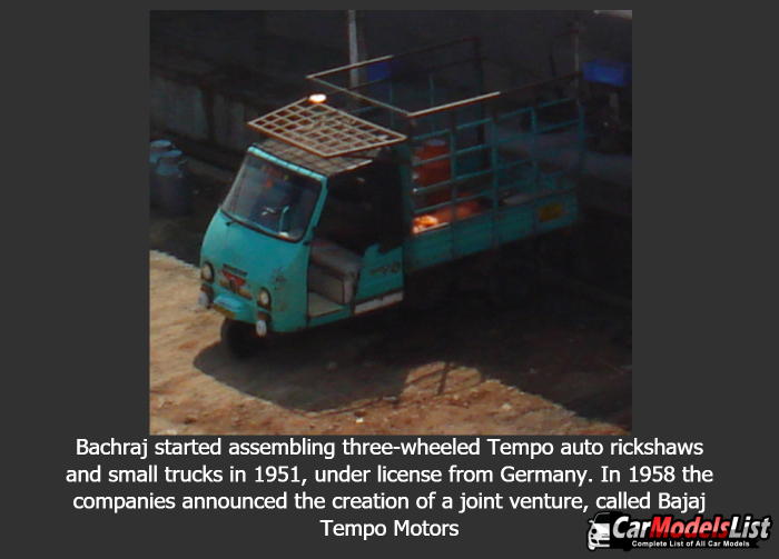 Bachraj started assembling three wheeled Tempo auto rickshaws and small trucks in 1951, under license from Germany