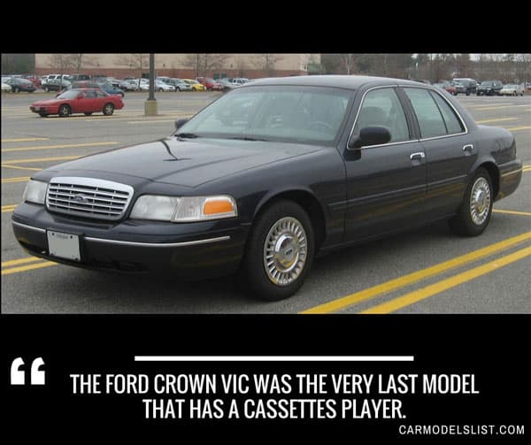 The Ford Crown Vic was the very last model that has a cassettes player
