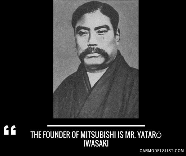 The Founder of Mitsubishi is Mr Yataro Iwasaki