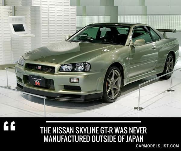 The Nissan Skyline GT R was never manufactured outside of Japan