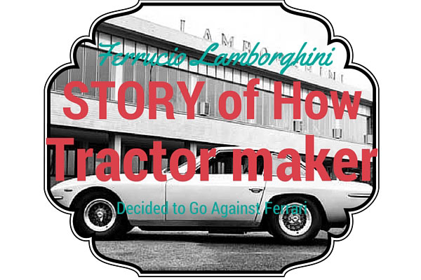 Ferrucio Lamborghini: the Story of How a Tractor Maker Decided to Go Against Ferrari
