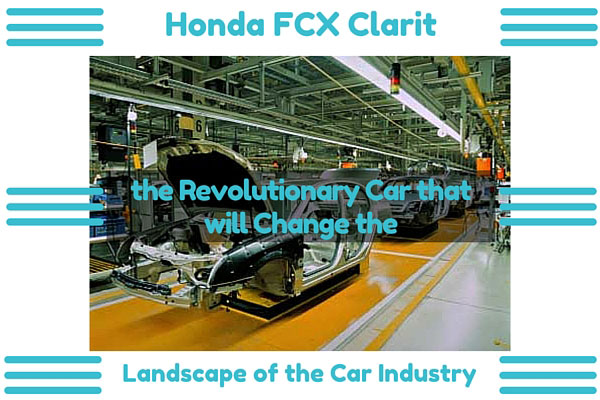 Honda FCX Clarity - the Revolutionary Car that will Change the Landscape of the Car Industry