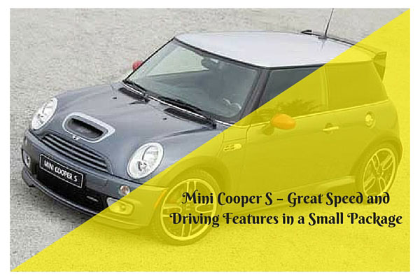 Mini Cooper S - Great Speed and Driving Features in a Small Package