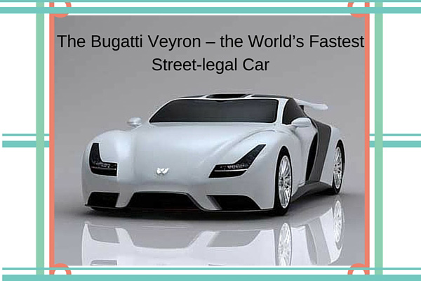 The Bugatti Veyron - the World's Fastest Street-legal Car