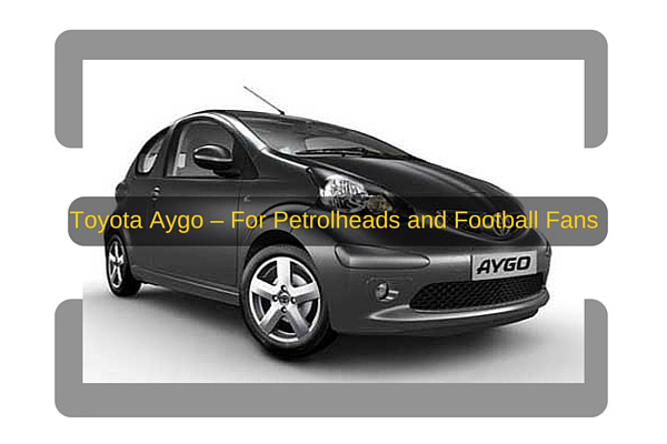 Toyota Aygo - For Petrolheads and Football Fans