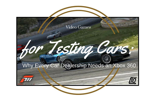 Video Games for Testing Cars: Why Every Car Dealership Needs an Xbox 360