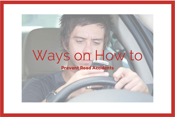 Ways on How to Prevent Road Accidents