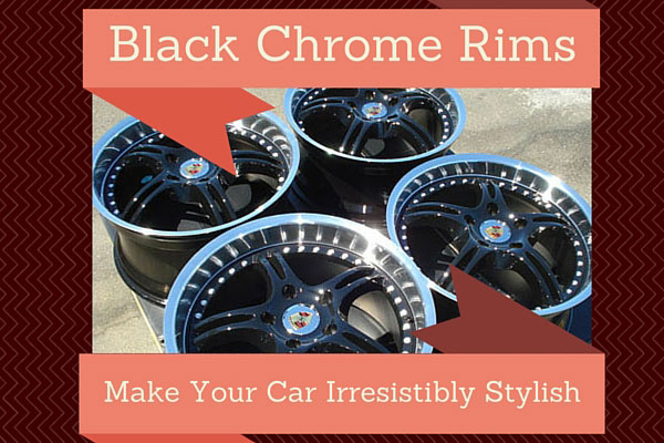 Black Chrome Rims – Make Your Car Irresistibly Stylish