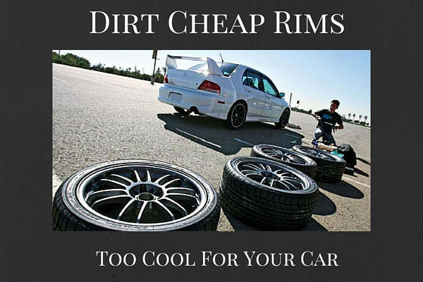 Dirt Cheap Rims - Too Cool For Your Car