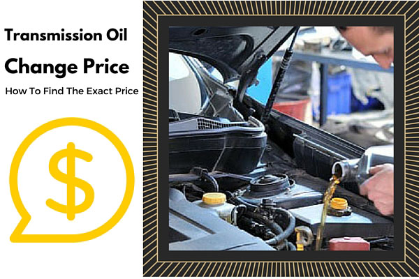 Transmission Oil Change Price - How To Find The Exact Price