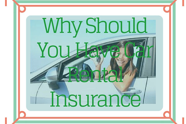 Why Should You Have Car Rental Insurance