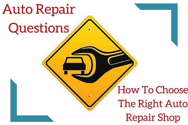 Auto Repair Questions - How To Choose The Right Auto Repair Shop