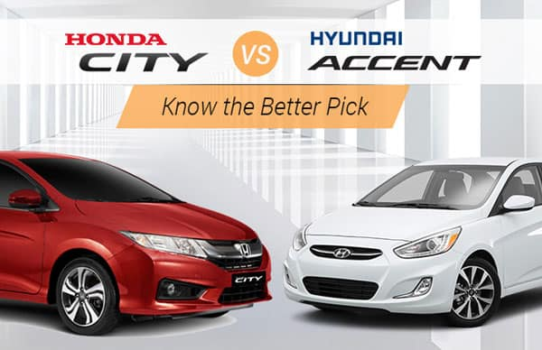 Hyundai Accent & Honda City, Know the Better Pick