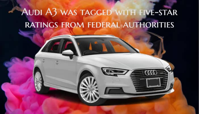 Audi A3 was tagged with five-star ratings from federal authorities