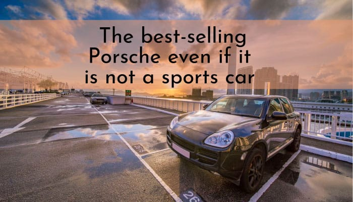 the best selling Porsche even if it is not a sports car