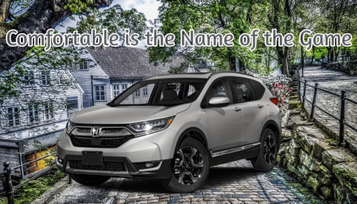Comfortable is the Name of the Game Honda Cr-V