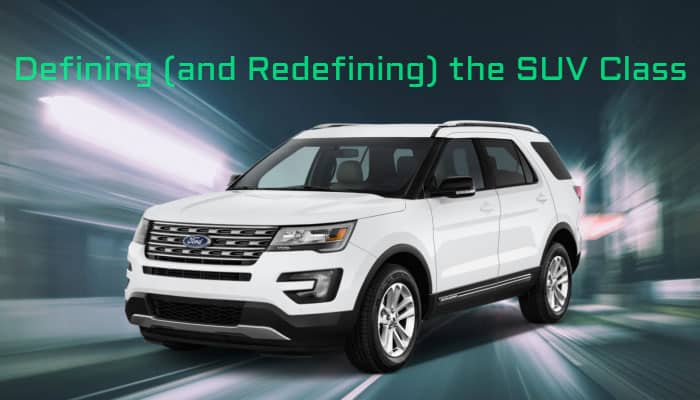 Defining (and Redefining) the SUV Class ford explorer