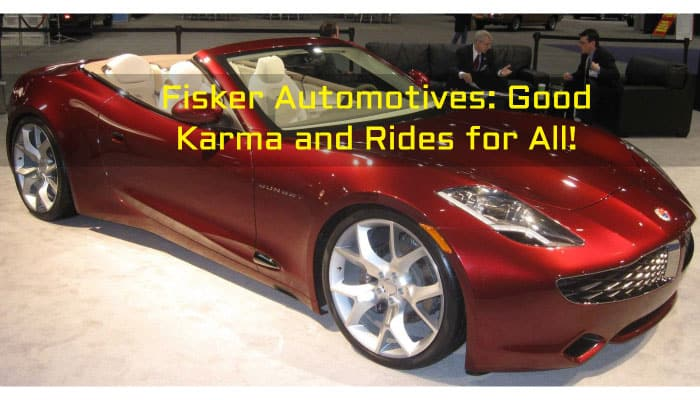 Fisker Automotives: Good Karma and Rides for All!