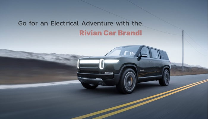 Go for an Electrical Adventure with the Rivian Car Brand!